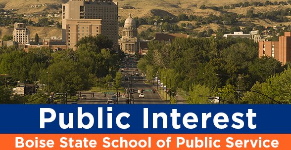 "Heading for ""Public Interest"" Photo of Downtown Boise with text saying ""Public Interest: Boise State School of Public Service"""